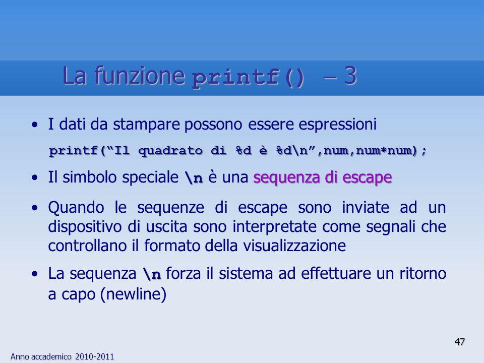 Anno accademico 2010-2011 I dati da stampare possono essere espressioni printf(Il quadrato di %d è %d\n,num,num num); \n sequenza di escapeIl simbolo