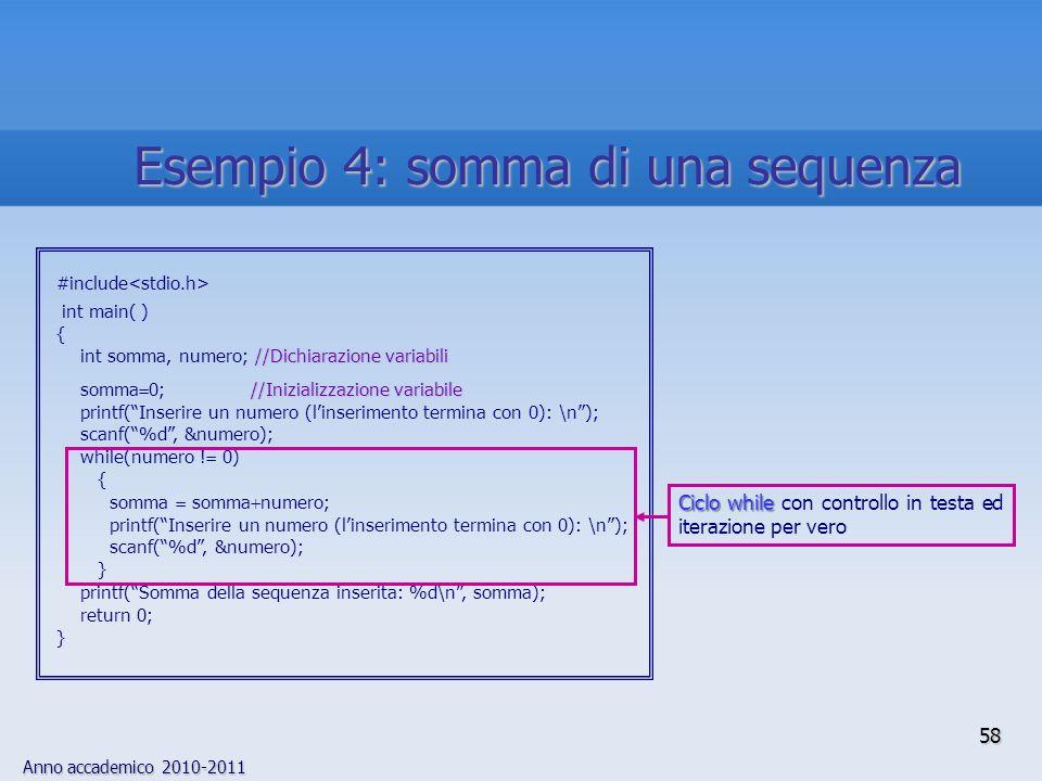 Anno accademico 2010-2011 #include int main( ) { //Dichiarazione variabili int somma, numero; //Dichiarazione variabili //Inizializzazione variabile somma 0; //Inizializzazione variabile printf(Inserire un numero (linserimento termina con 0): \n); scanf(%d, &numero); while(numero .