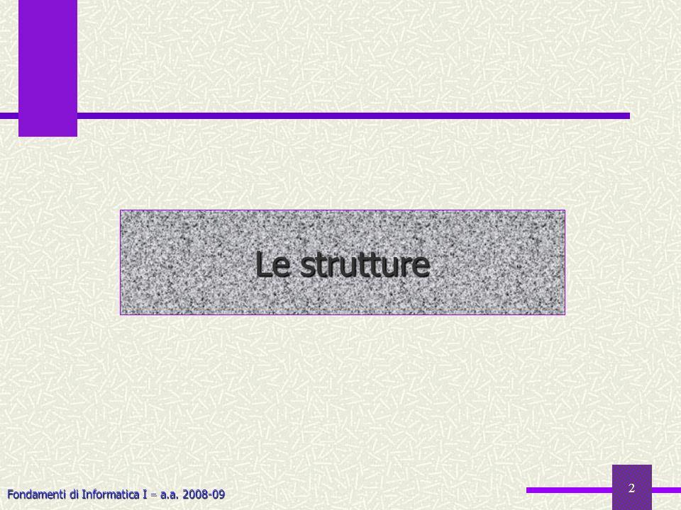 Fondamenti di Informatica I a.a. 2008-09 2 Le strutture