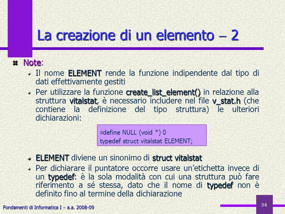Fondamenti di Informatica I a.a. 2008-09 34 La creazione di un elemento 2 Note Note: ELEMENT Il nome ELEMENT rende la funzione indipendente dal tipo d