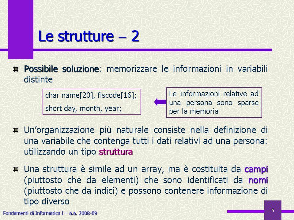 Fondamenti di Informatica I a.a. 2008-09 5 Le strutture 2 Possibile soluzione Possibile soluzione: memorizzare le informazioni in variabili distinte s