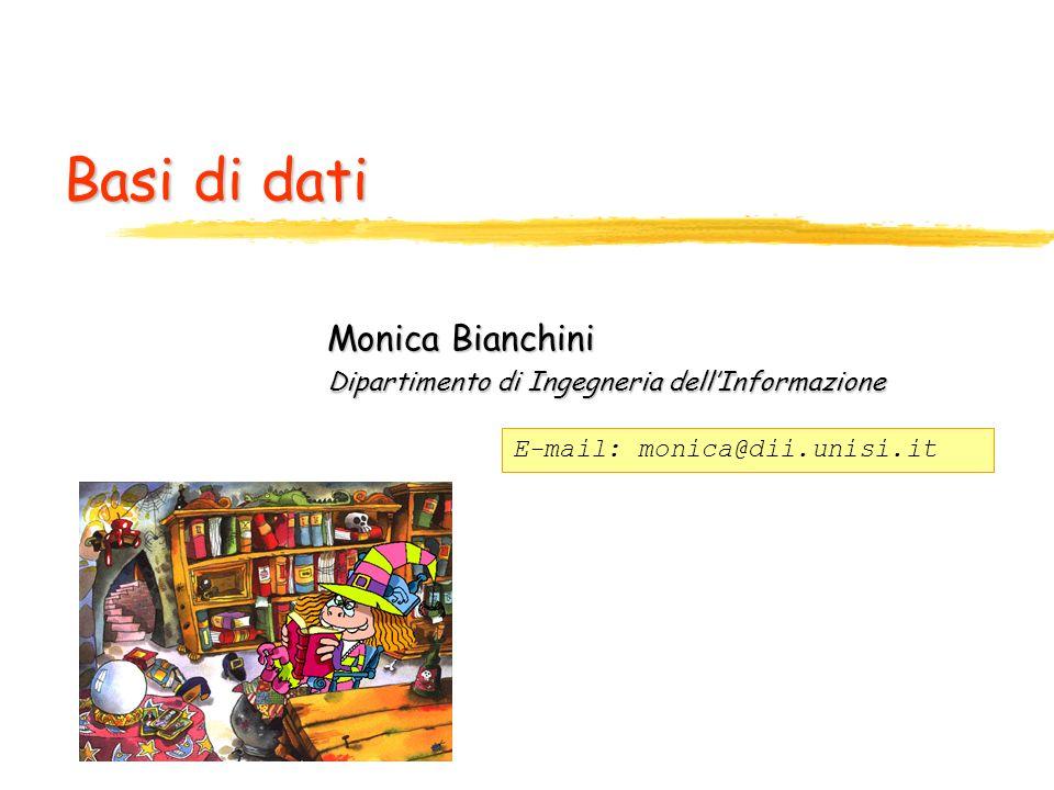 Basi di dati Monica Bianchini Dipartimento di Ingegneria dellInformazione E-mail: monica@dii.unisi.it