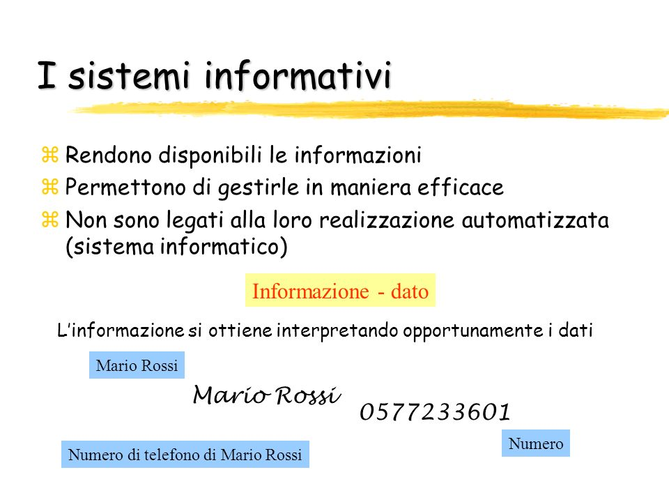 I sistemi informativi zRendono disponibili le informazioni zPermettono di gestirle in maniera efficace zNon sono legati alla loro realizzazione automa