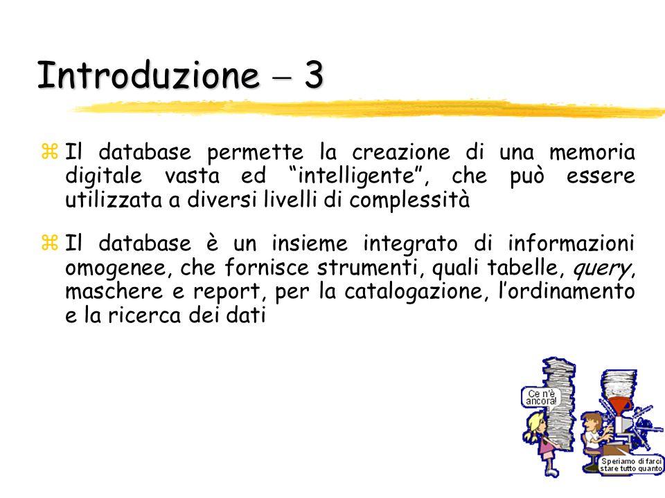 Introduzione 3 zIl database permette la creazione di una memoria digitale vasta ed intelligente, che può essere utilizzata a diversi livelli di comple