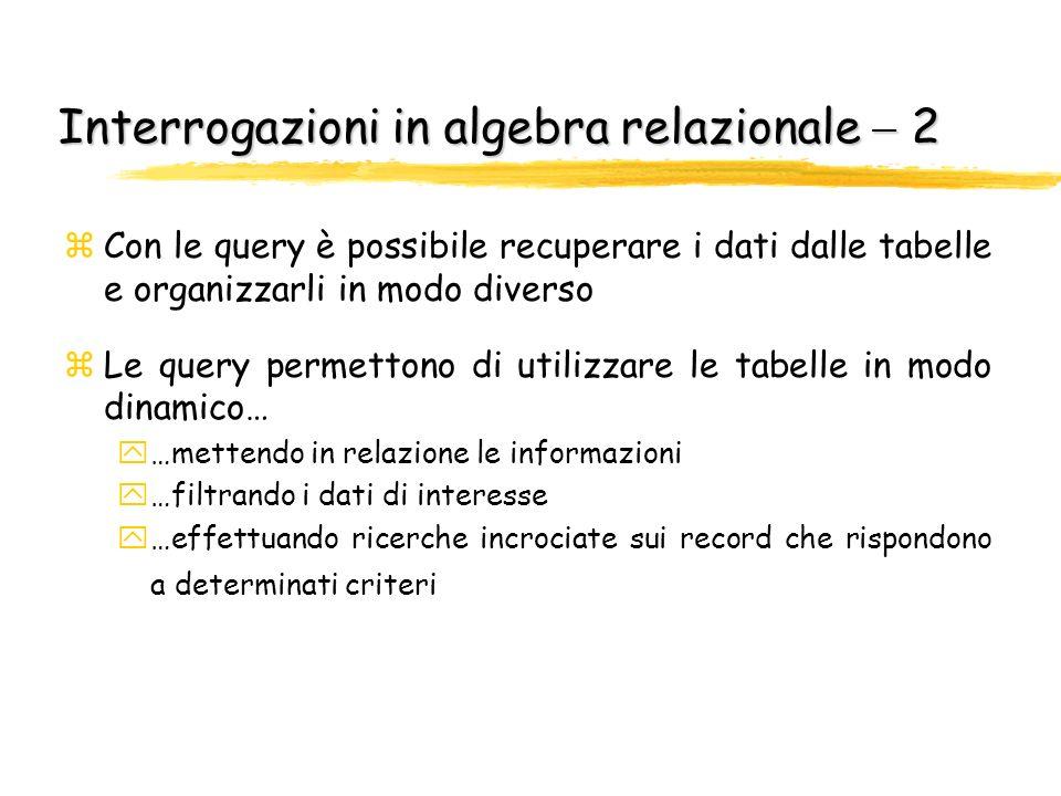 Interrogazioni in algebra relazionale 2 zCon le query è possibile recuperare i dati dalle tabelle e organizzarli in modo diverso zLe query permettono