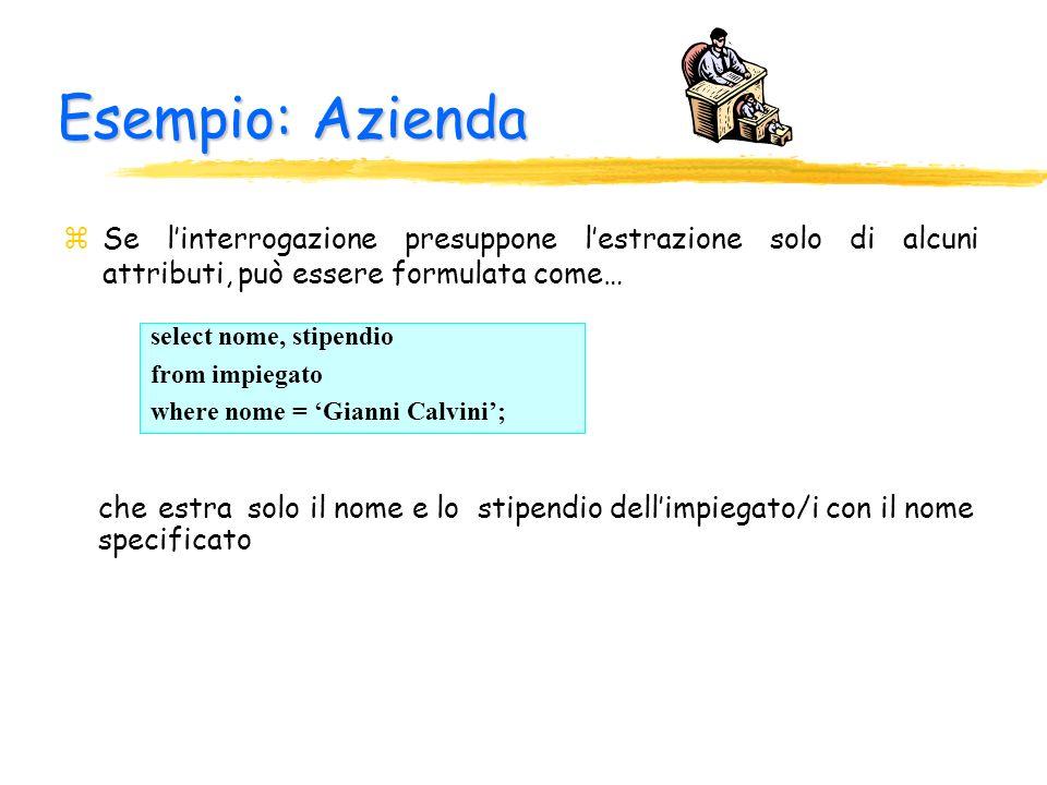 Esempio: Azienda zSe linterrogazione presuppone lestrazione solo di alcuni attributi, può essere formulata come… select id, nome, stipendio from impie