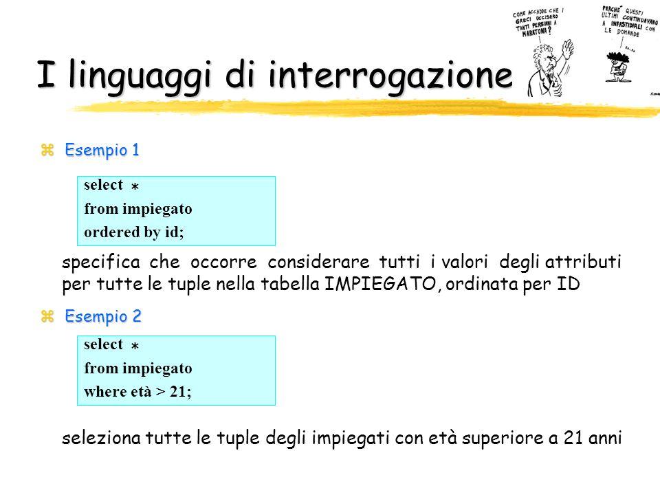 I linguaggi di interrogazione zEsempio 1 zEsempio 2 select * from impiegato ordered by id; specifica che occorre considerare tutti i valori degli attr