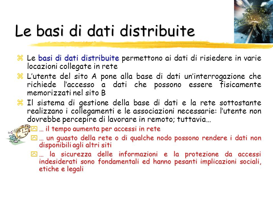 Le basi di dati distribuite basi di dati distribuite zLe basi di dati distribuite permettono ai dati di risiedere in varie locazioni collegate in rete
