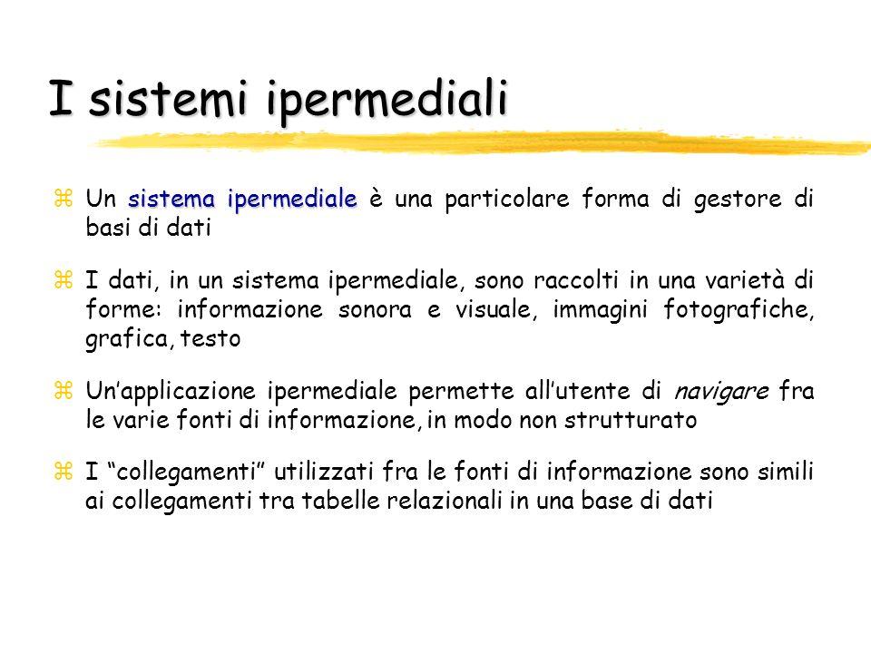 I sistemi ipermediali sistema ipermediale zUn sistema ipermediale è una particolare forma di gestore di basi di dati zI dati, in un sistema ipermedial