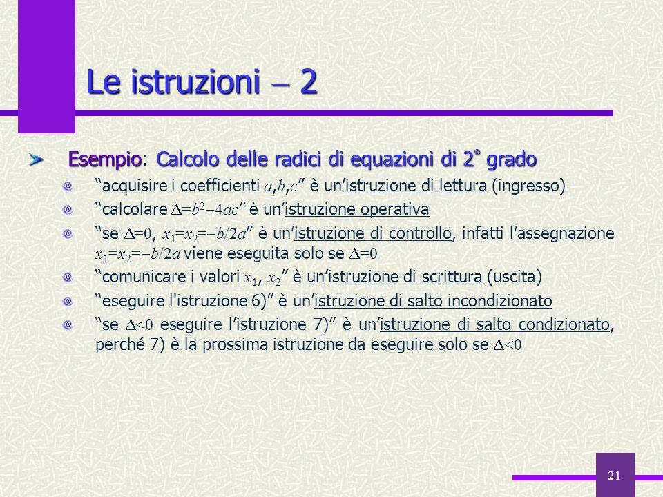 21 Esempio Calcolo delle radici di equazioni di 2 ° grado Esempio: Calcolo delle radici di equazioni di 2 ° grado acquisire i coefficienti a, b, c è u