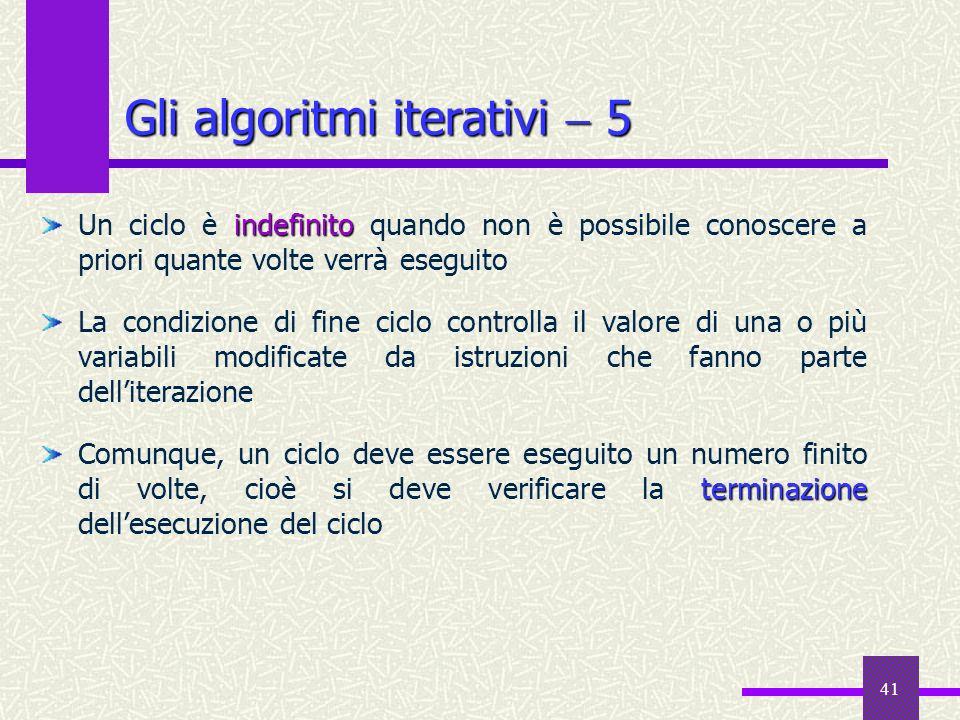 41 indefinito Un ciclo è indefinito quando non è possibile conoscere a priori quante volte verrà eseguito La condizione di fine ciclo controlla il val