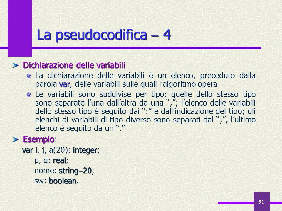 51 Dichiarazione delle variabili var La dichiarazione delle variabili è un elenco, preceduto dalla parola var, delle variabili sulle quali lalgoritmo