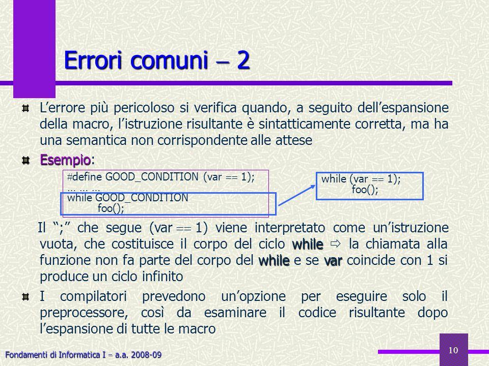 Fondamenti di Informatica I a.a. 2008-09 10 Errori comuni 2 Lerrore più pericoloso si verifica quando, a seguito dellespansione della macro, listruzio