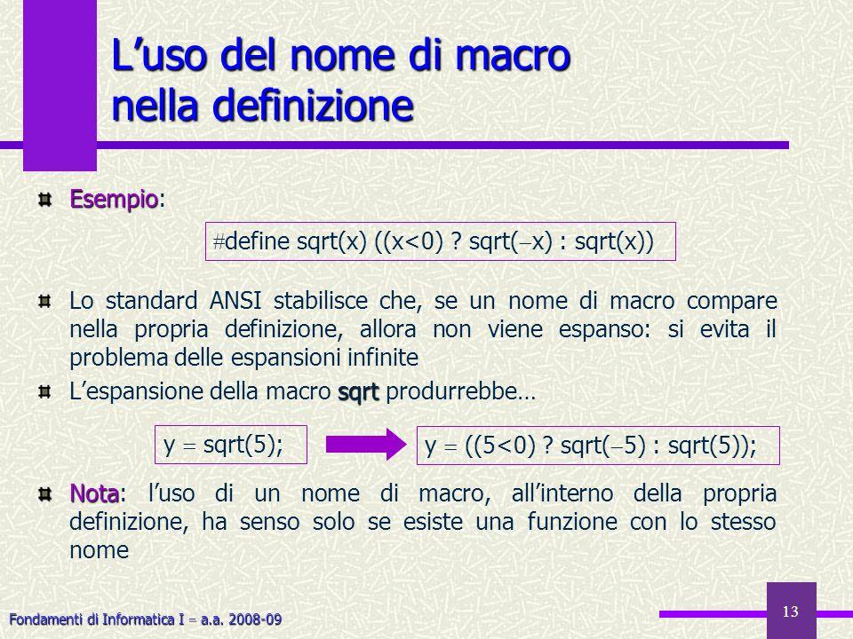 Fondamenti di Informatica I a.a. 2008-09 13 Luso del nome di macro nella definizione Esempio Esempio: Lo standard ANSI stabilisce che, se un nome di m