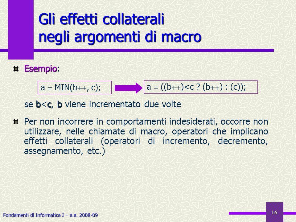 Fondamenti di Informatica I a.a. 2008-09 16 Gli effetti collaterali negli argomenti di macro Esempio Esempio: bcb se b<c, b viene incrementato due vol