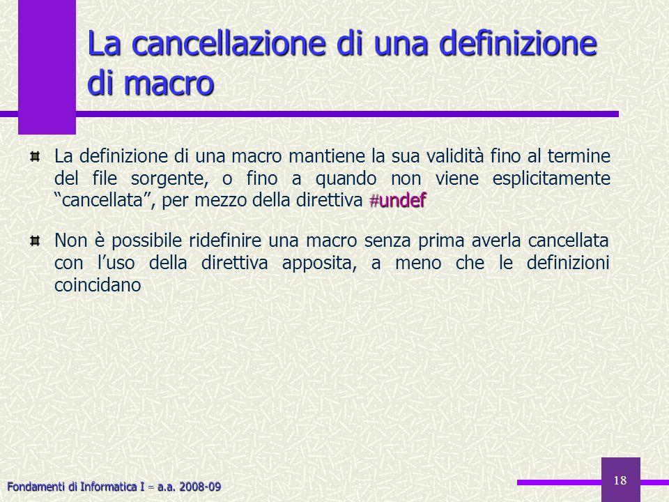 Fondamenti di Informatica I a.a. 2008-09 18 La cancellazione di una definizione di macro undef La definizione di una macro mantiene la sua validità fi