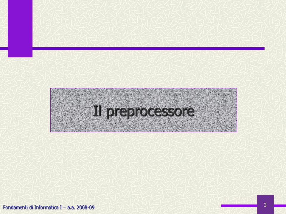 Fondamenti di Informatica I a.a. 2008-09 2 Il preprocessore