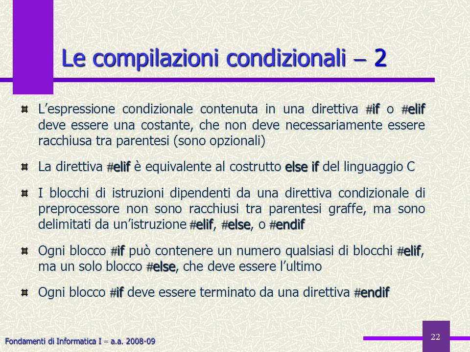 Fondamenti di Informatica I a.a. 2008-09 22 Le compilazioni condizionali 2 if elif Lespressione condizionale contenuta in una direttiva if o elif deve