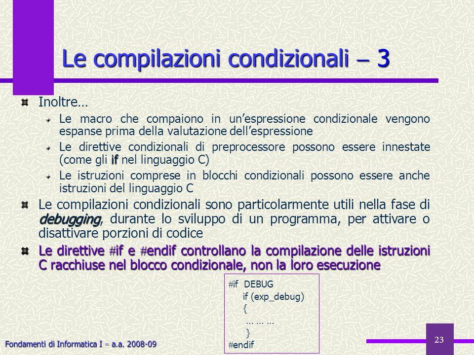 Fondamenti di Informatica I a.a. 2008-09 Inoltre… Le macro che compaiono in unespressione condizionale vengono espanse prima della valutazione dellesp