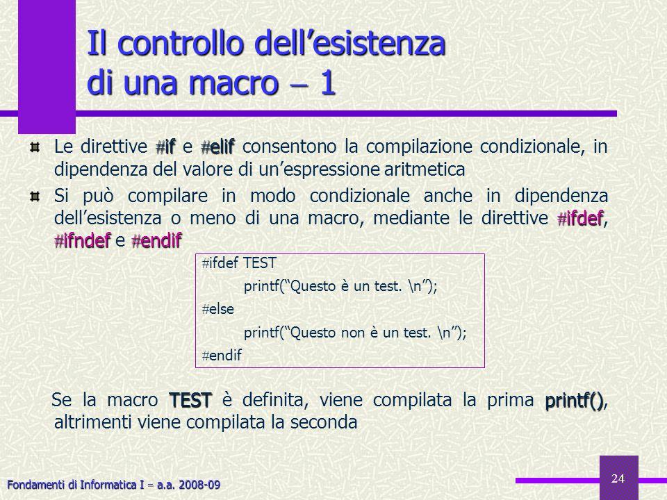 Fondamenti di Informatica I a.a. 2008-09 24 Il controllo dellesistenza di una macro 1 if elif Le direttive if e elif consentono la compilazione condiz