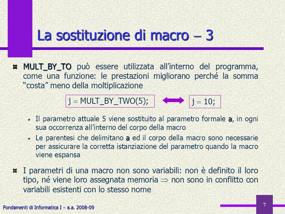 Fondamenti di Informatica I a.a. 2008-09 7 La sostituzione di macro 3 MULT_BY_TO MULT_BY_TO può essere utilizzata allinterno del programma, come una f