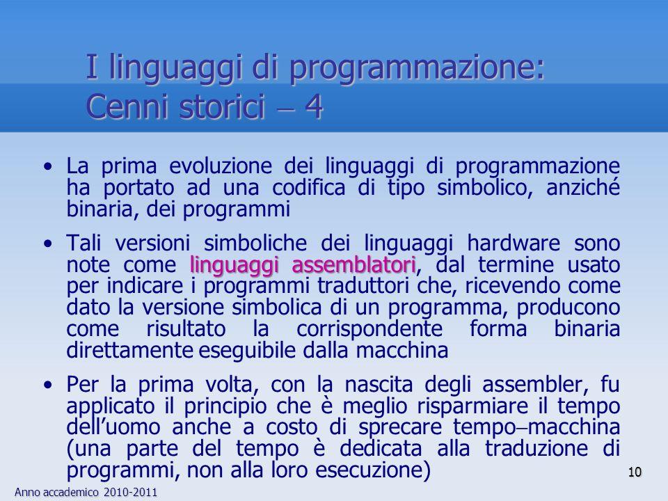 Anno accademico 2010-2011 10 I linguaggi di programmazione: Cenni storici 4 La prima evoluzione dei linguaggi di programmazione ha portato ad una codi