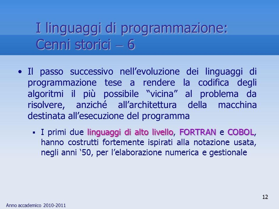 Anno accademico 2010-2011 12 I linguaggi di programmazione: Cenni storici 6 Il passo successivo nellevoluzione dei linguaggi di programmazione tese a