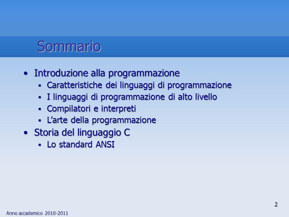 Anno accademico 2010-2011 2 Sommario Introduzione alla programmazioneIntroduzione alla programmazione Caratteristiche dei linguaggi di programmazione