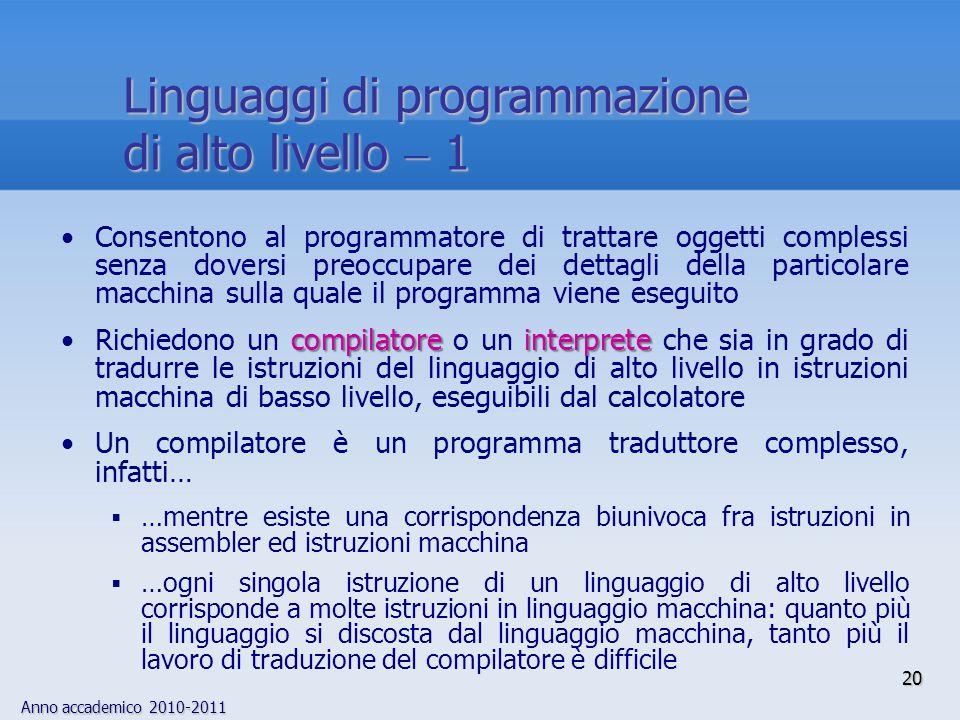 Anno accademico 2010-2011 20 Linguaggi di programmazione di alto livello 1 Consentono al programmatore di trattare oggetti complessi senza doversi pre