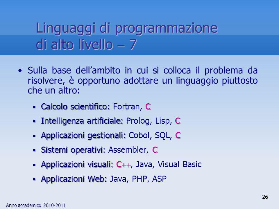 Anno accademico 2010-2011 26 Linguaggi di programmazione di alto livello 7 Sulla base dellambito in cui si colloca il problema da risolvere, è opportu