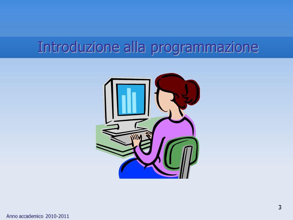 Anno accademico 2010-2011 3 Introduzione alla programmazione