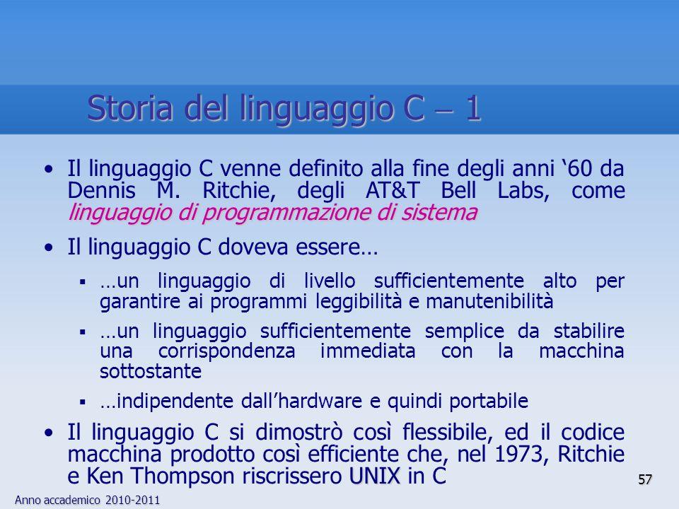 Anno accademico 2010-2011 57 Storia del linguaggio C 1 linguaggio di programmazione di sistemaIl linguaggio C venne definito alla fine degli anni 60 d