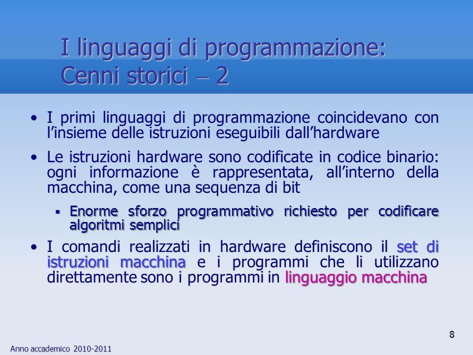 Anno accademico 2010-2011 8 I linguaggi di programmazione: Cenni storici 2 I primi linguaggi di programmazione coincidevano con linsieme delle istruzi