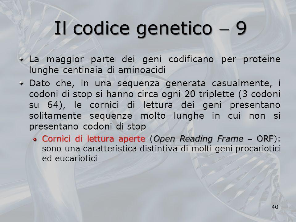 Il codice genetico 9 La maggior parte dei geni codificano per proteine lunghe centinaia di aminoacidi Dato che, in una sequenza generata casualmente,