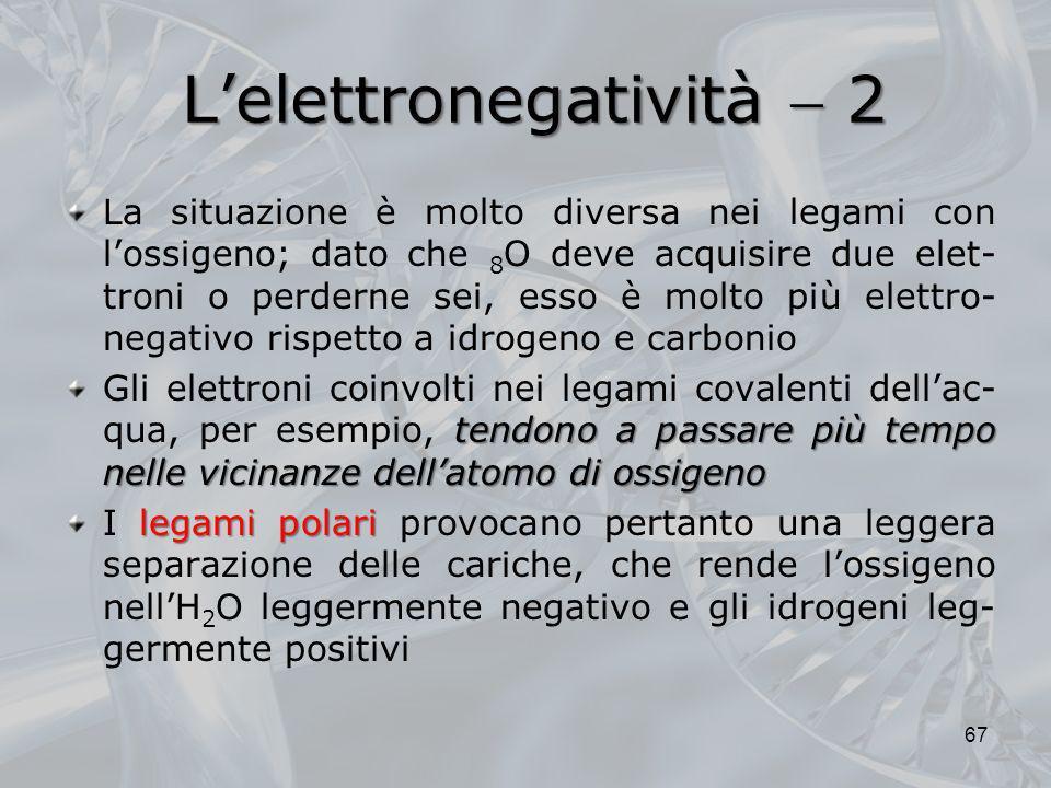 Lelettronegatività 2 La situazione è molto diversa nei legami con lossigeno; dato che 8 O deve acquisire due elet- troni o perderne sei, esso è molto