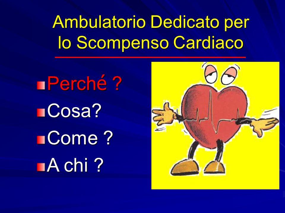 Ambulatorio Dedicato per lo Scompenso Cardiaco Perch é ? Cosa? Come ? A chi ?