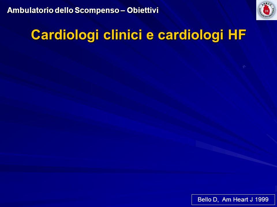Cardiologi clinici e cardiologi HF Bello D, Am Heart J 1999 Ambulatorio dello Scompenso – Obiettivi