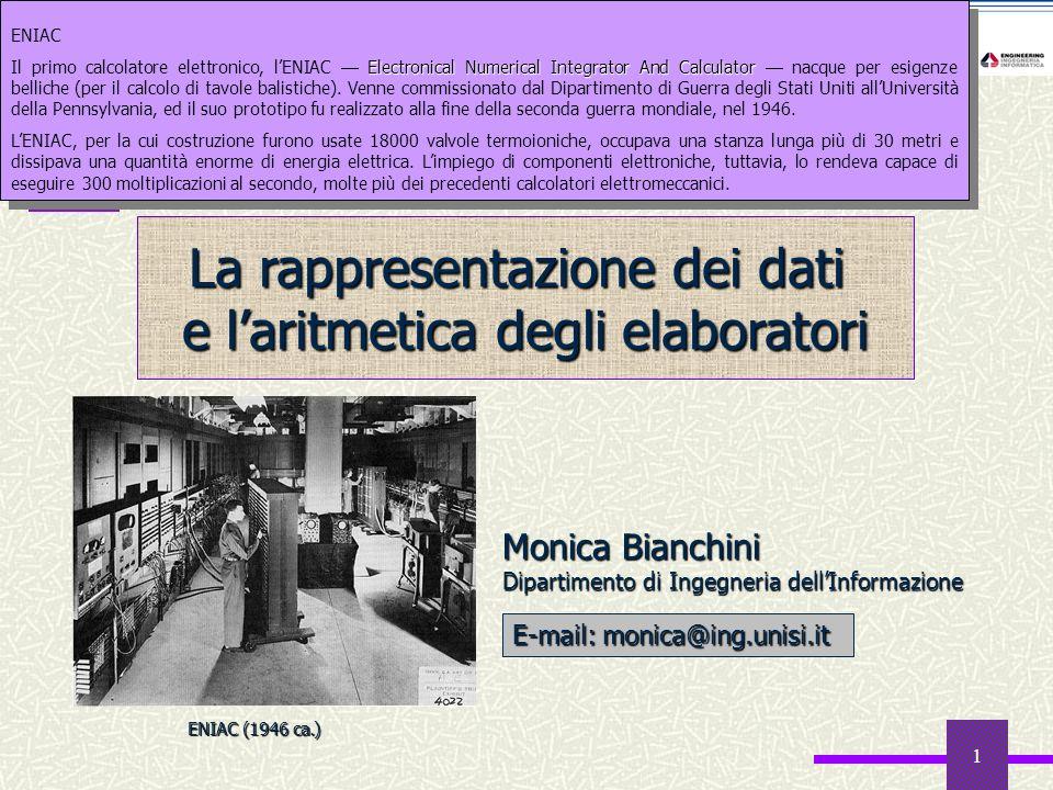 1 E-mail: monica@ing.unisi.it Monica Bianchini Dipartimento di Ingegneria dellInformazione La rappresentazione dei dati e laritmetica degli elaborator