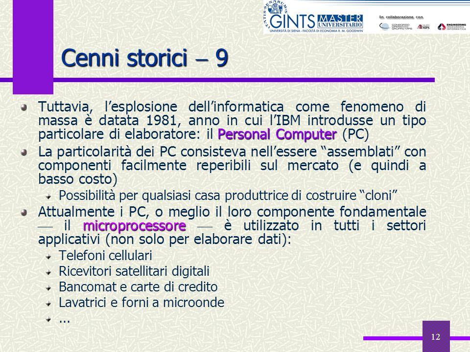 12 Cenni storici 9 Personal Computer Tuttavia, lesplosione dellinformatica come fenomeno di massa è datata 1981, anno in cui lIBM introdusse un tipo p