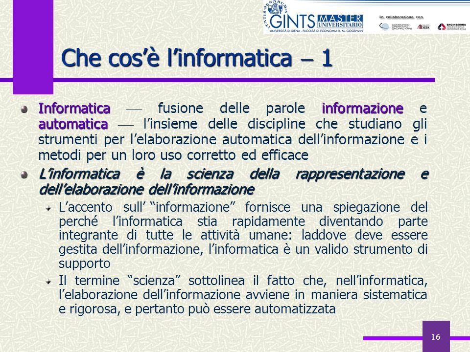 16 Che cosè linformatica 1 Informatica informazione automatica Informatica fusione delle parole informazione e automatica linsieme delle discipline ch