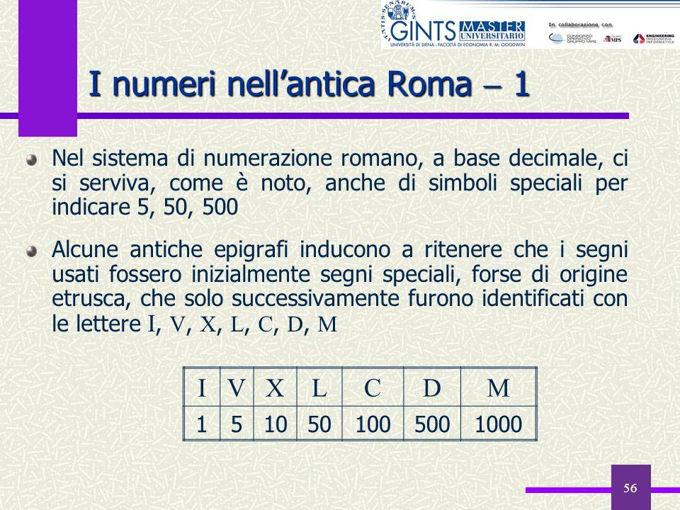 56 I numeri nellantica Roma 1 Nel sistema di numerazione romano, a base decimale, ci si serviva, come è noto, anche di simboli speciali per indicare 5