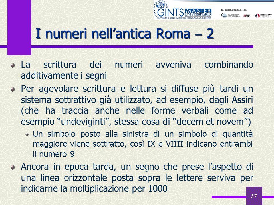 57 I numeri nellantica Roma 2 La scrittura dei numeri avveniva combinando additivamente i segni Per agevolare scrittura e lettura si diffuse più tardi