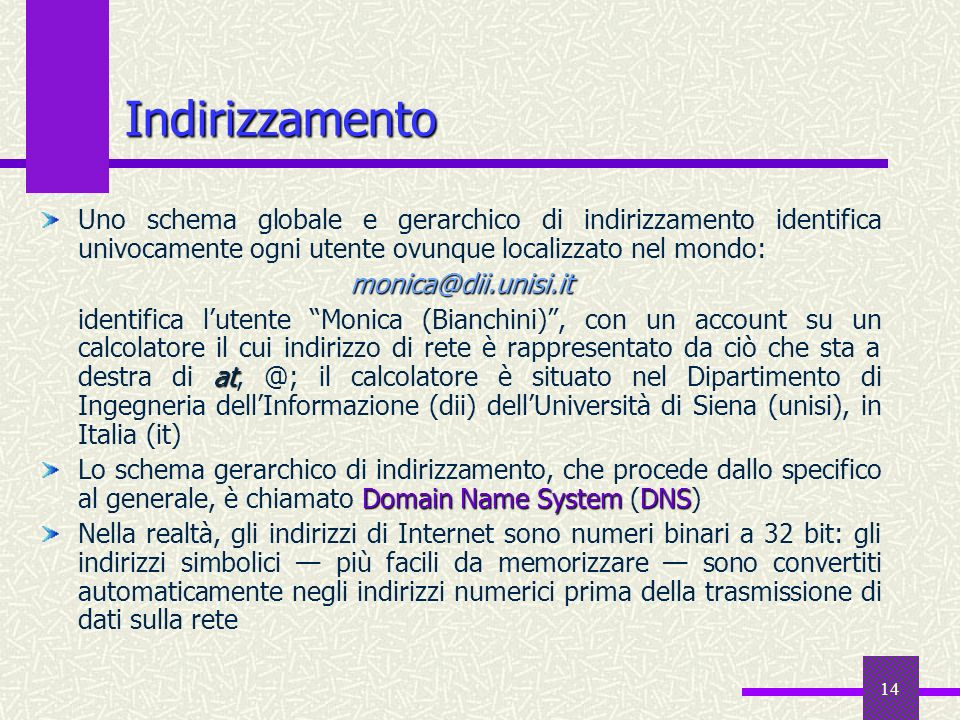 13 Internet: la rete delle reti Conseguentemente ad ARPANET, nacquero HEPNet (High Energy Physics Network), CSNET (Computer Science Network), SPAN (Sp