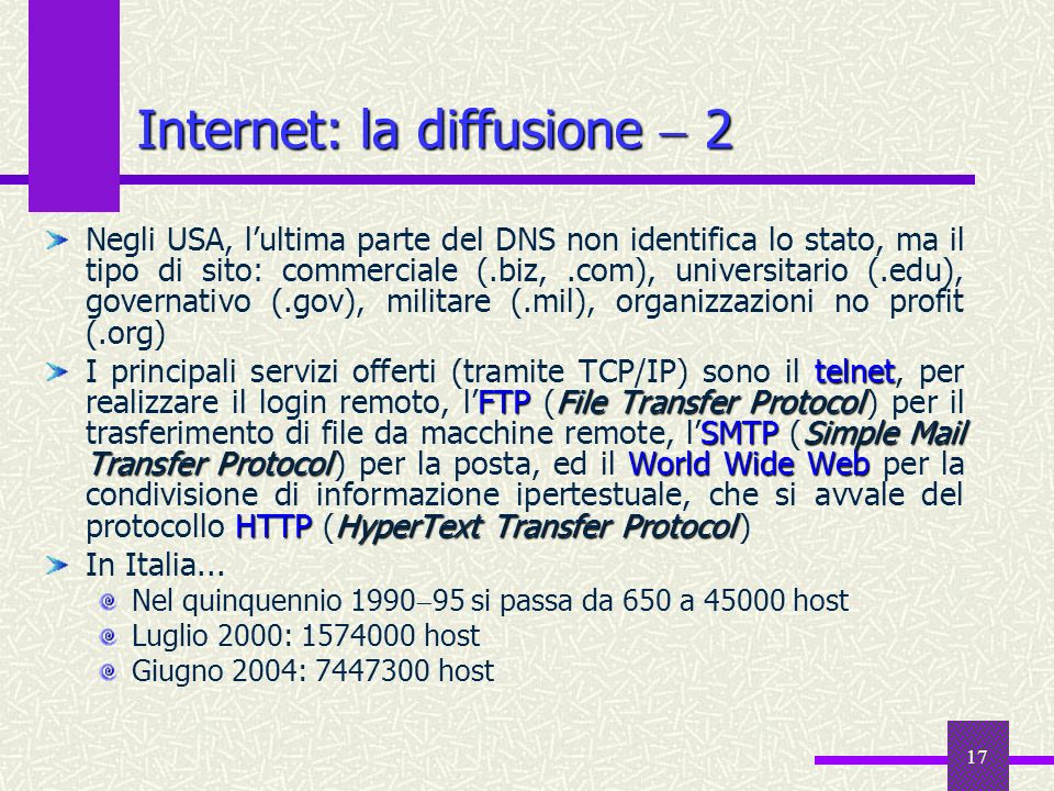 16 Internet: la diffusione 1 Dalle origini al gennaio 2000, nei suoi primi dieci anni di vita, Internet è cresciuto fino a più di 72.4 milioni di calc