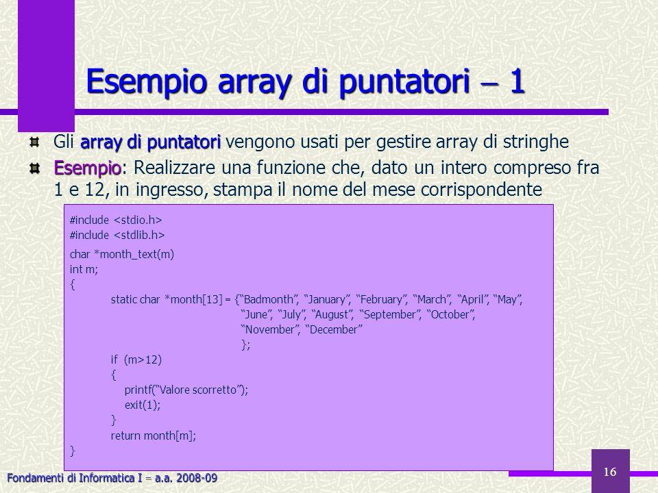 Fondamenti di Informatica I a.a. 2008-09 16 Esempio array di puntatori 1 array di puntatori Gli array di puntatori vengono usati per gestire array di