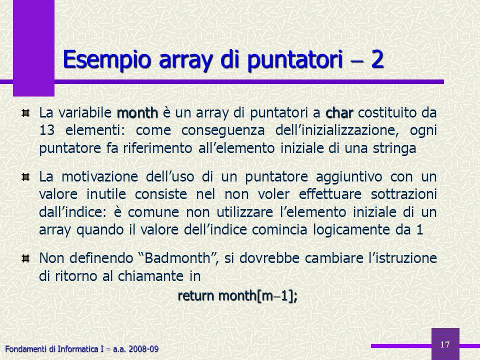 Fondamenti di Informatica I a.a. 2008-09 17 Esempio array di puntatori 2 monthchar La variabile month è un array di puntatori a char costituito da 13