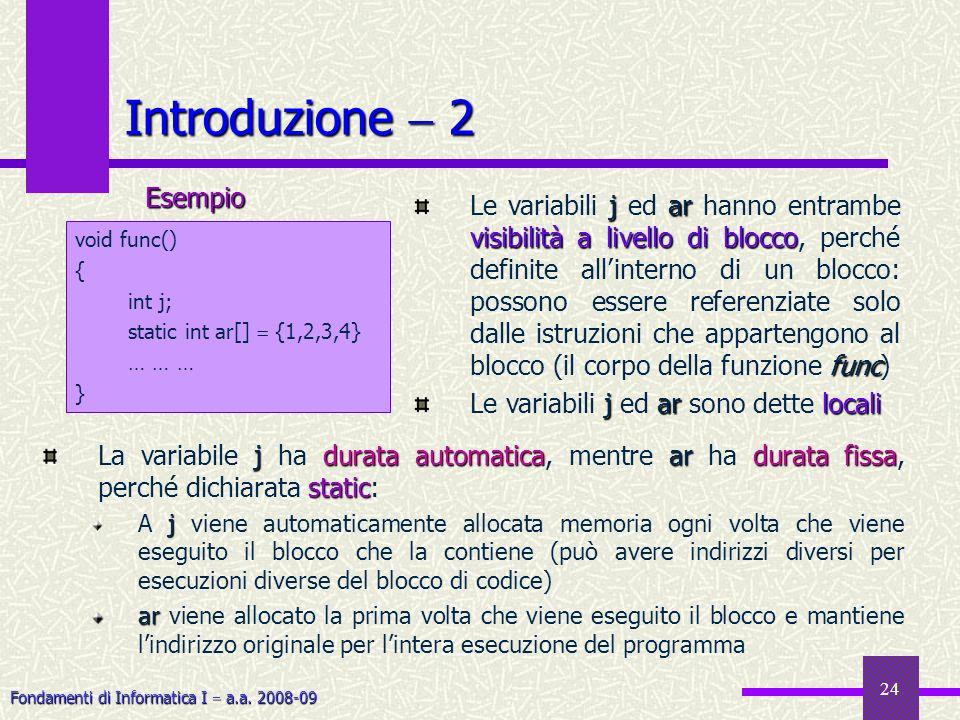 Fondamenti di Informatica I a.a. 2008-09 24 Introduzione 2 jdurata automaticaardurata fissa static La variabile j ha durata automatica, mentre ar ha d