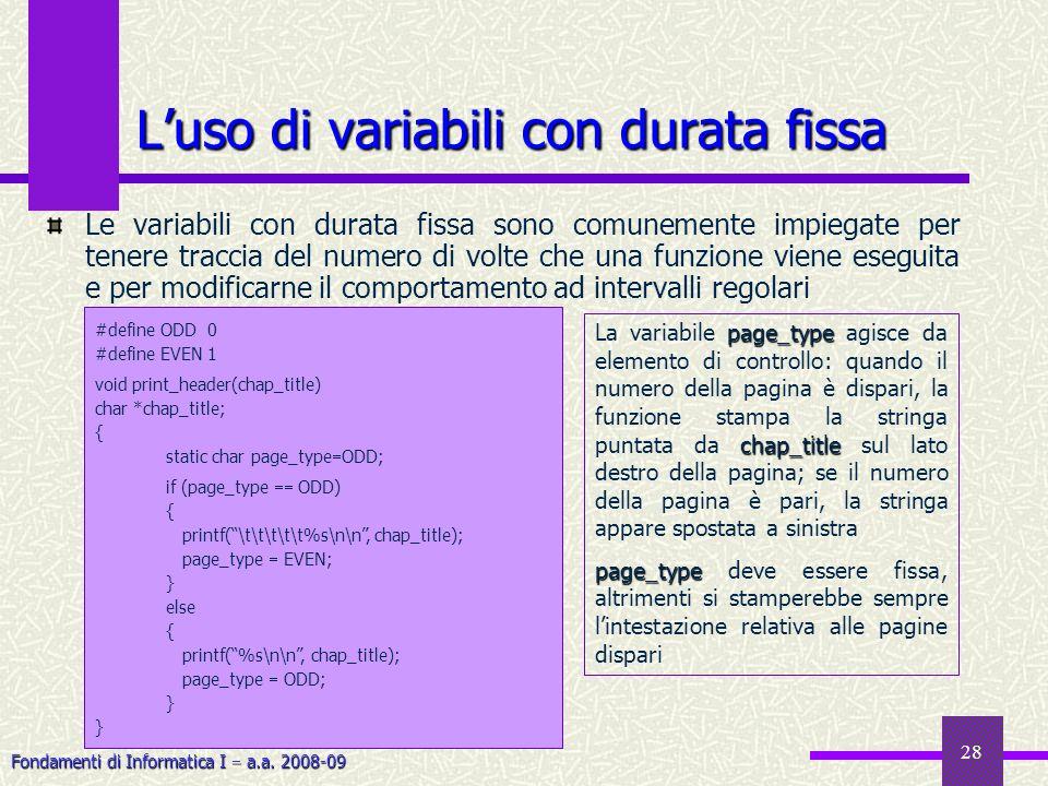Fondamenti di Informatica I a.a. 2008-09 28 Luso di variabili con durata fissa Le variabili con durata fissa sono comunemente impiegate per tenere tra
