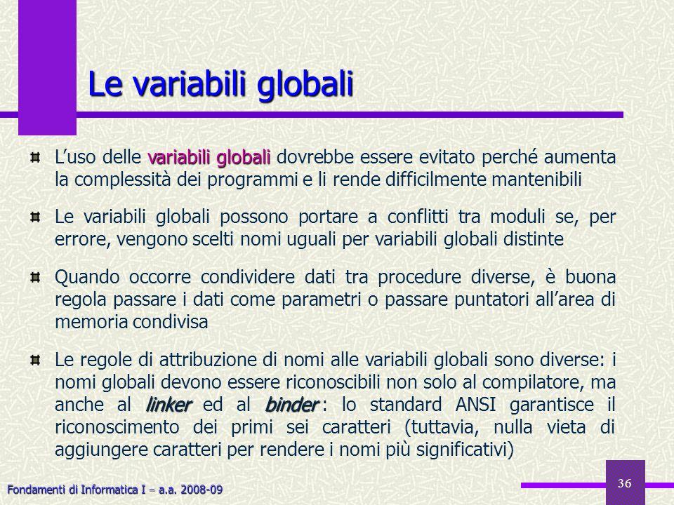 Fondamenti di Informatica I a.a. 2008-09 36 Le variabili globali variabili globali Luso delle variabili globali dovrebbe essere evitato perché aumenta