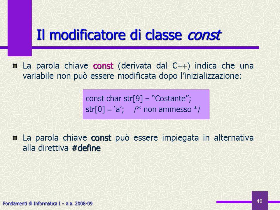 Fondamenti di Informatica I a.a. 2008-09 40 Il modificatore di classe const const La parola chiave const (derivata dal C ) indica che una variabile no
